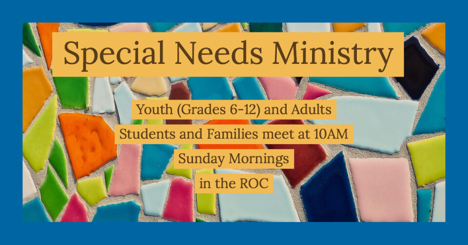 Special Needs Ministry for Youth (Grades 6-12) and Adults 10AM